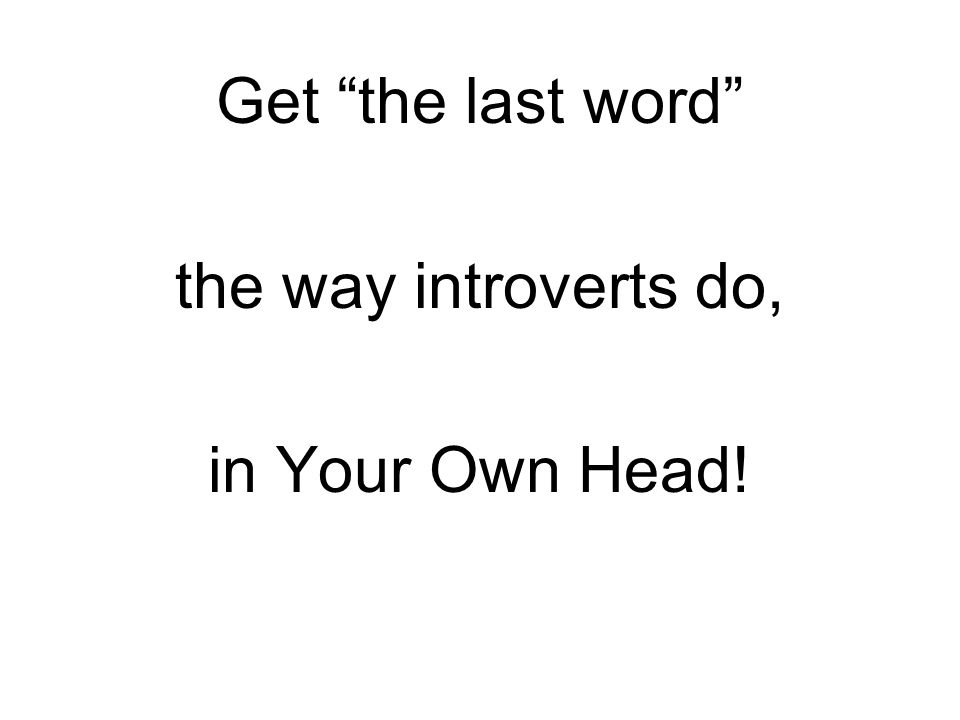 "Get ""the last word"" the way introverts do, in Your Own Head!"