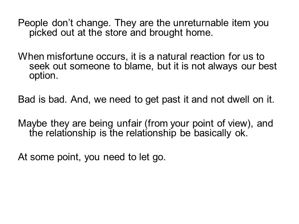 People don't change.They are the unreturnable item you picked out at the store and brought home.