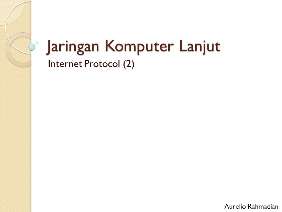 Jaringan Komputer Lanjut Internet Protocol (2) Aurelio Rahmadian