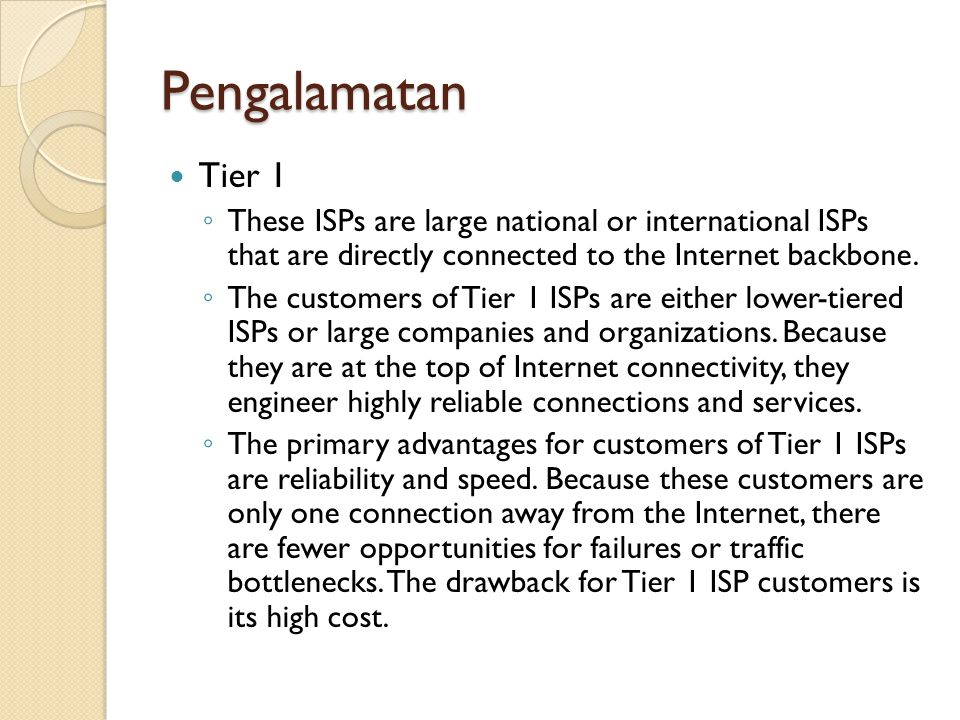 Pengalamatan Tier 2 ◦ Tier 2 ISPs acquire their Internet service from Tier 1 ISPs.