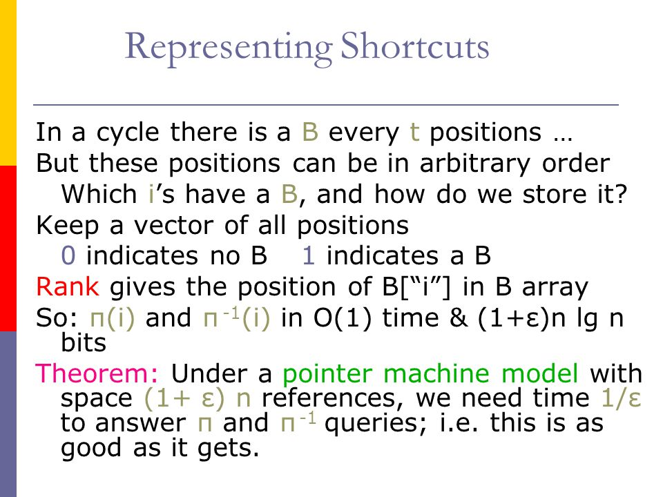 Representing Shortcuts In a cycle there is a B every t positions … But these positions can be in arbitrary order Which i's have a B, and how do we sto