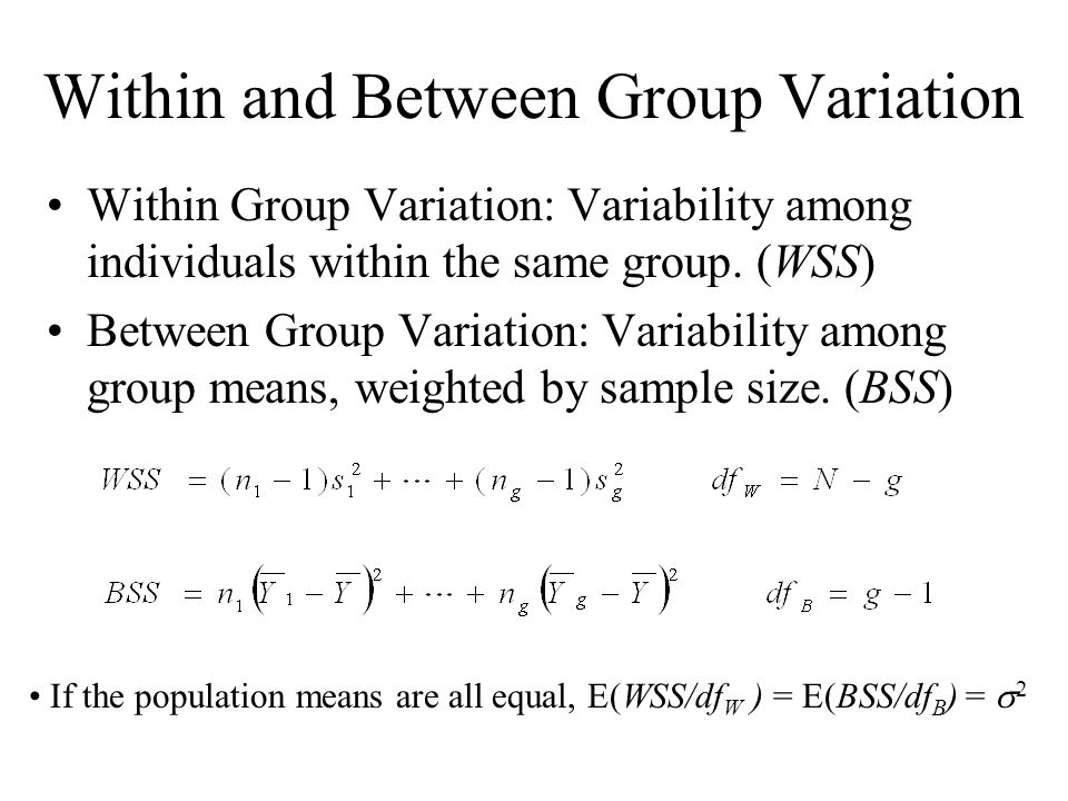 Within and Between Group Variation Within Group Variation: Variability among individuals within the same group. (WSS) Between Group Variation: Variabi