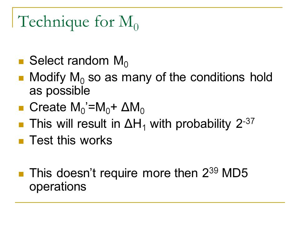 Technique for M 0 Select random M 0 Modify M 0 so as many of the conditions hold as possible Create M 0 '=M 0 + ΔM 0 This will result in ΔH 1 with pro