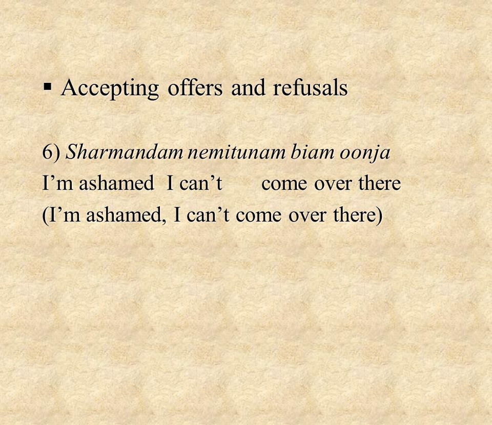  Accepting offers and refusals 6) Sharmandam nemitunam biam oonja I'm ashamed I can't come over there (I'm ashamed, I can't come over there)  Accepting offers and refusals 6) Sharmandam nemitunam biam oonja I'm ashamed I can't come over there (I'm ashamed, I can't come over there)