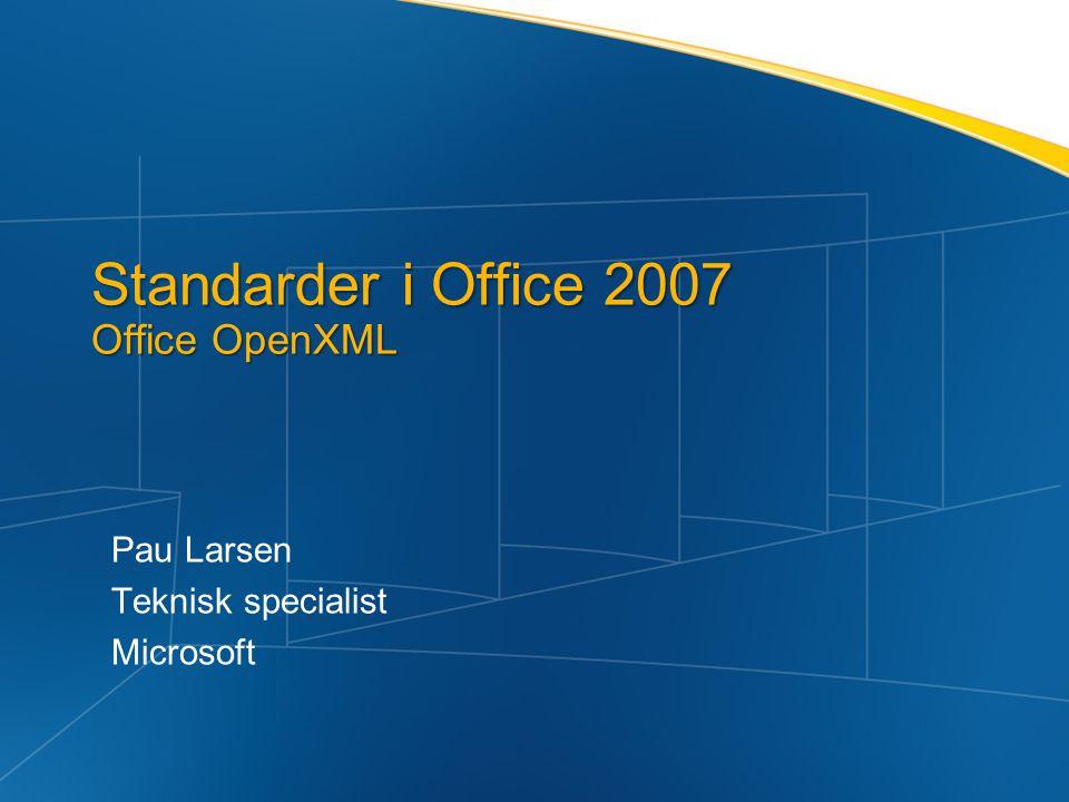 Standarder i Office 2007 Office OpenXML Pau Larsen Teknisk specialist Microsoft