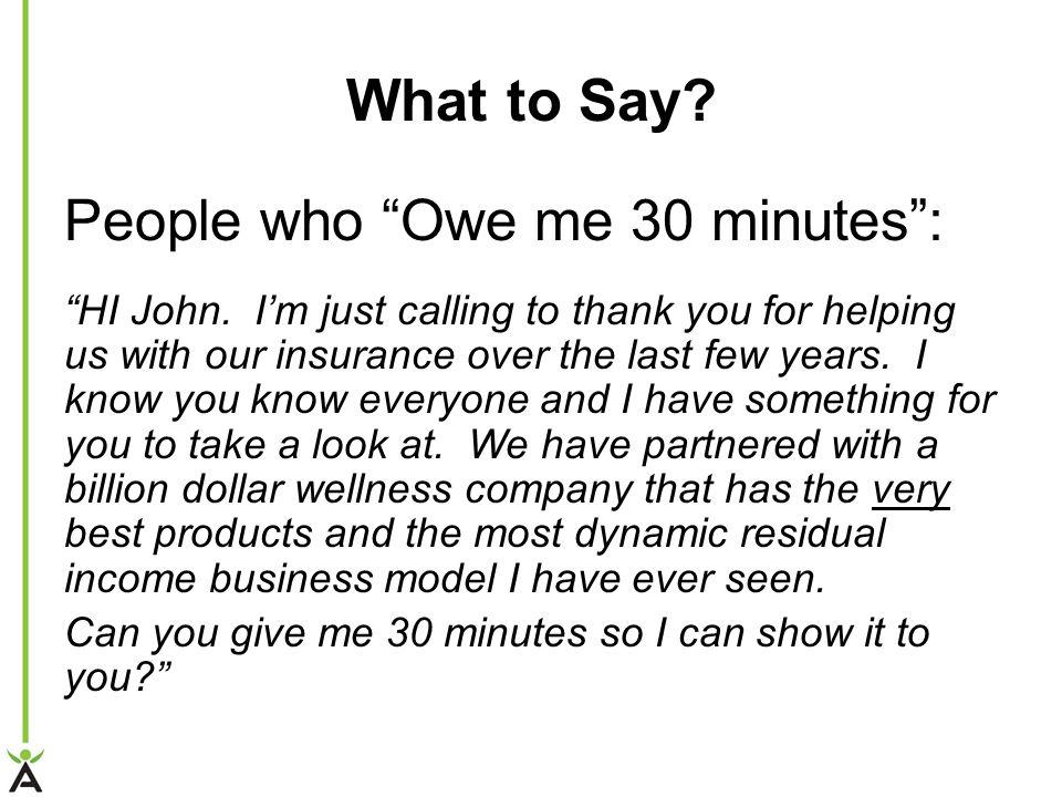 What to Say.People who Owe me 30 minutes : HI John.