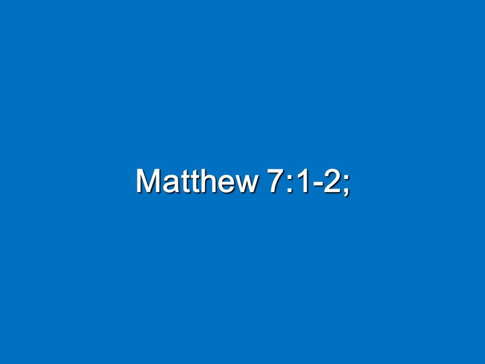 Matthew 7:1-2;