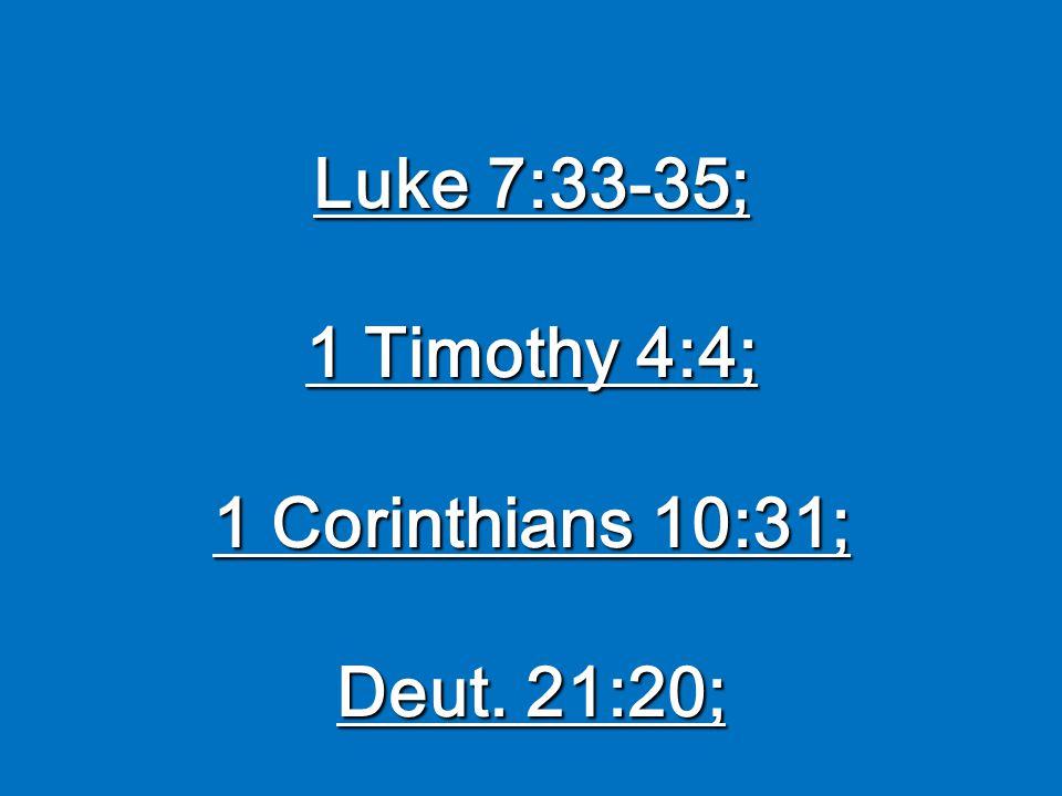 Luke 7:33-35; 1 Timothy 4:4; 1 Corinthians 10:31; Deut. 21:20;