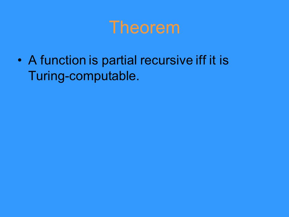 Theorem A function is partial recursive iff it is Turing-computable.
