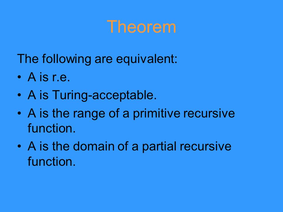 Theorem The following are equivalent: A is r.e. A is Turing-acceptable.