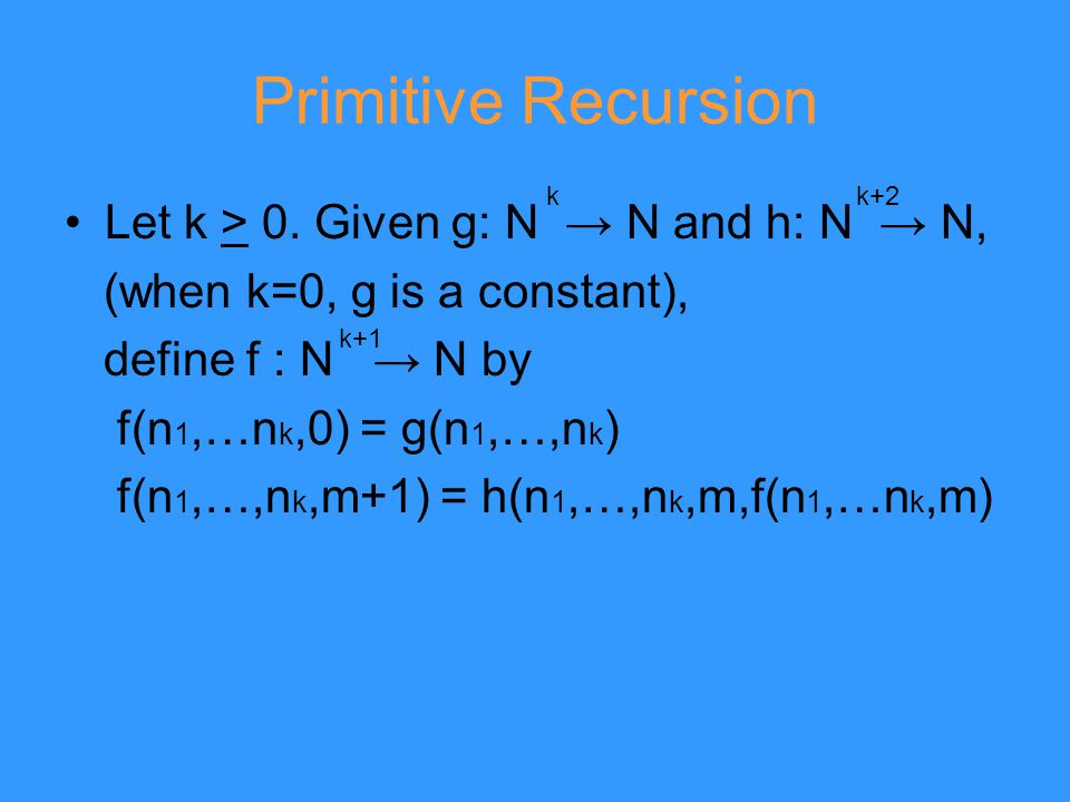 Primitive Recursion Let k > 0.