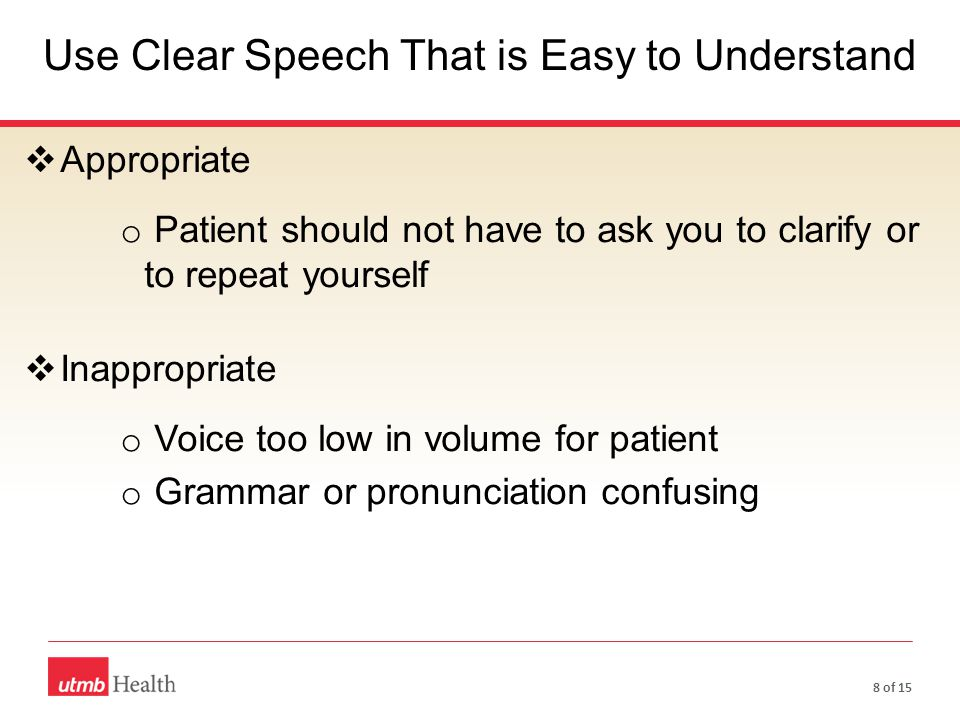 Integrated Medical Curriculum -ICEE  Appropriate o Patient should not have to ask you to clarify or to repeat yourself  Inappropriate o Voice too lo