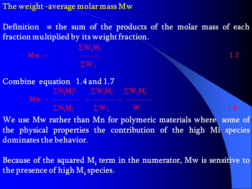 Sometimes weight fraction are used in place of mole fraction. The weight fraction W i is defined as the mass of molecules of molar mass M i divided by