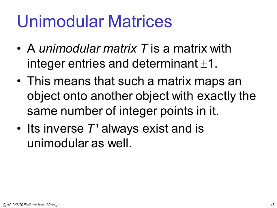 @HC 5KK70 Platform-based Design48 Unimodular Matrices A unimodular matrix T is a matrix with integer entries and determinant  1.