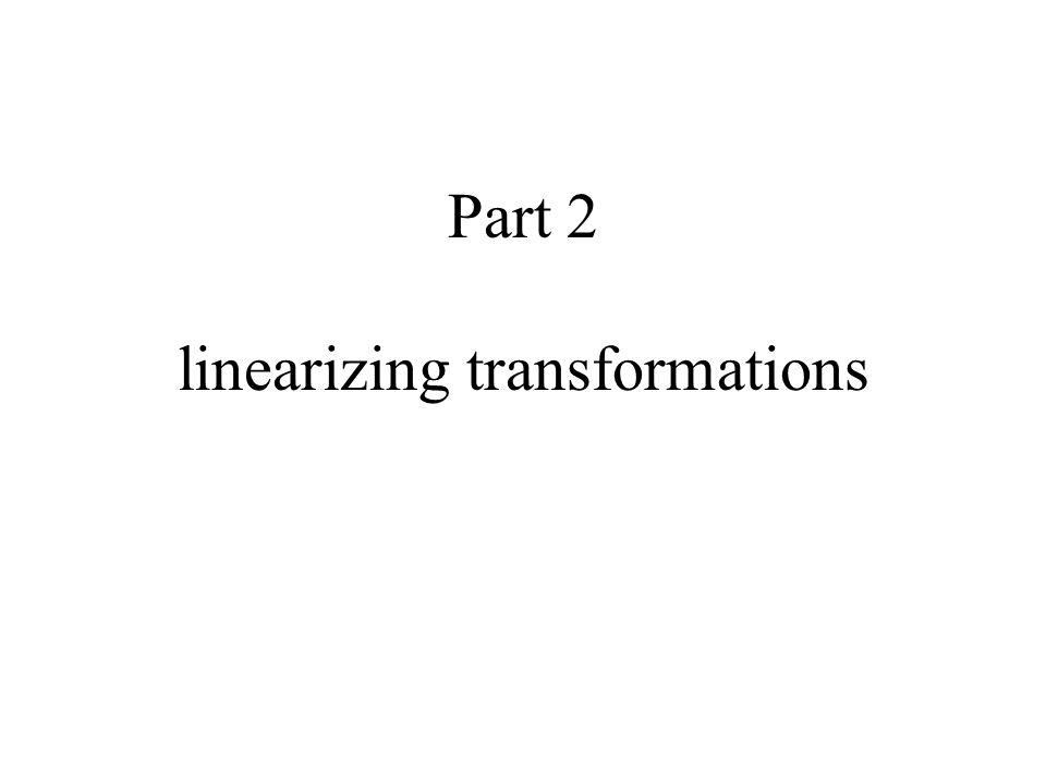 Part 2 linearizing transformations