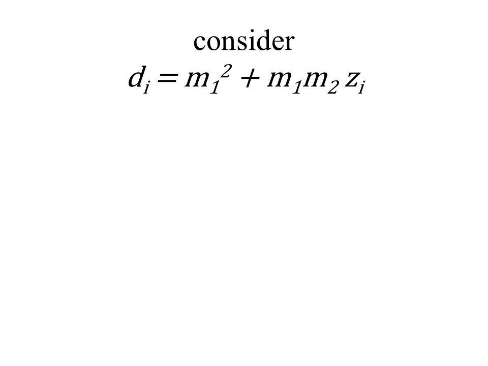 consider d i = m 1 2 + m 1 m 2 z i