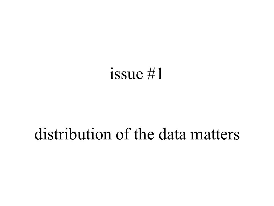 issue #1 distribution of the data matters