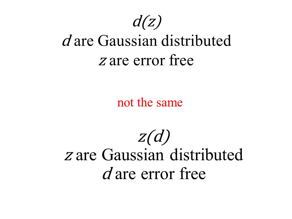 Definition of Error for non-Gaussian statistcis Gaussian p.d.f.: E=σ d -2 ||e|| 2 2 but since p(d) ∝ exp(-½E) and L=log(p(d))=c-½E E = 2(c – L) → -2L since constant does not affect location of minimum in non-Gaussian cases: define the error in terms of the likelihood L E =– 2L