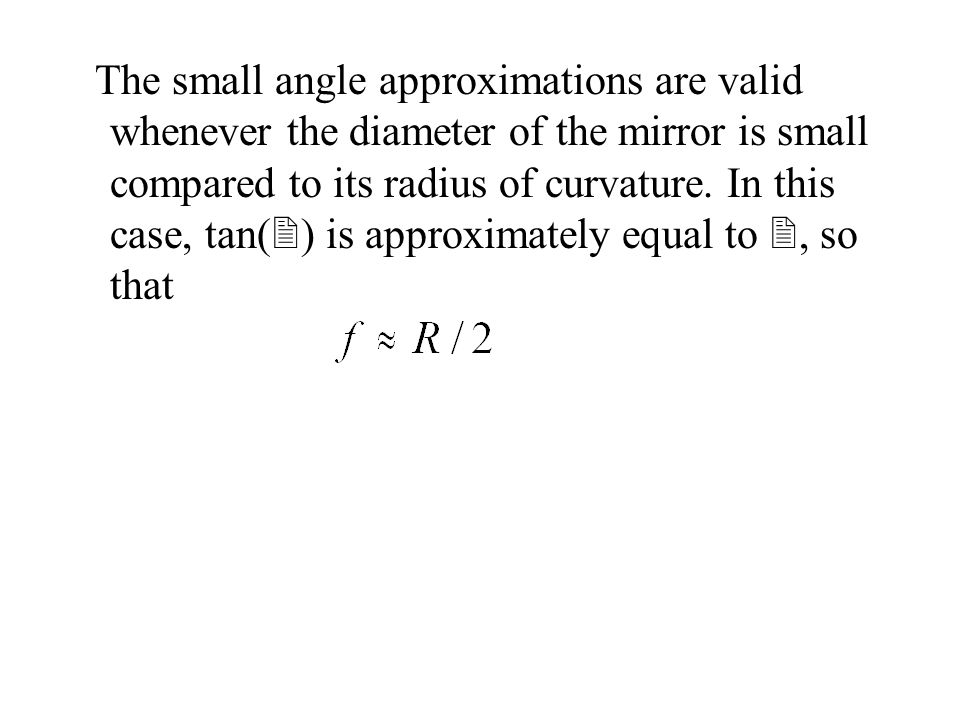 The small angle approximations are valid whenever the diameter of the mirror is small compared to its radius of curvature.