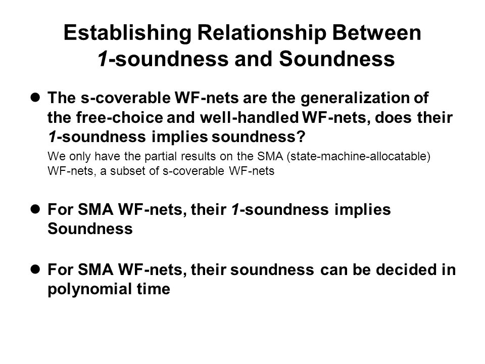 Establishing Relationship Between 1-soundness and Soundness The s-coverable WF-nets are the generalization of the free-choice and well-handled WF-nets, does their 1-soundness implies soundness.