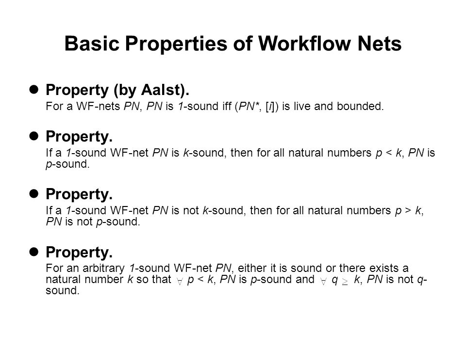 Basic Properties of Workflow Nets Property (by Aalst).