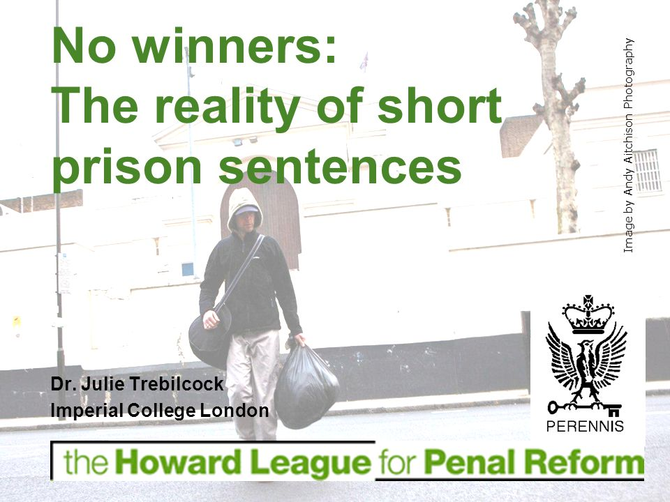Over 60,000 adult prisoners given short sentence (12 months and under) every year Approx 9% of prison pop.