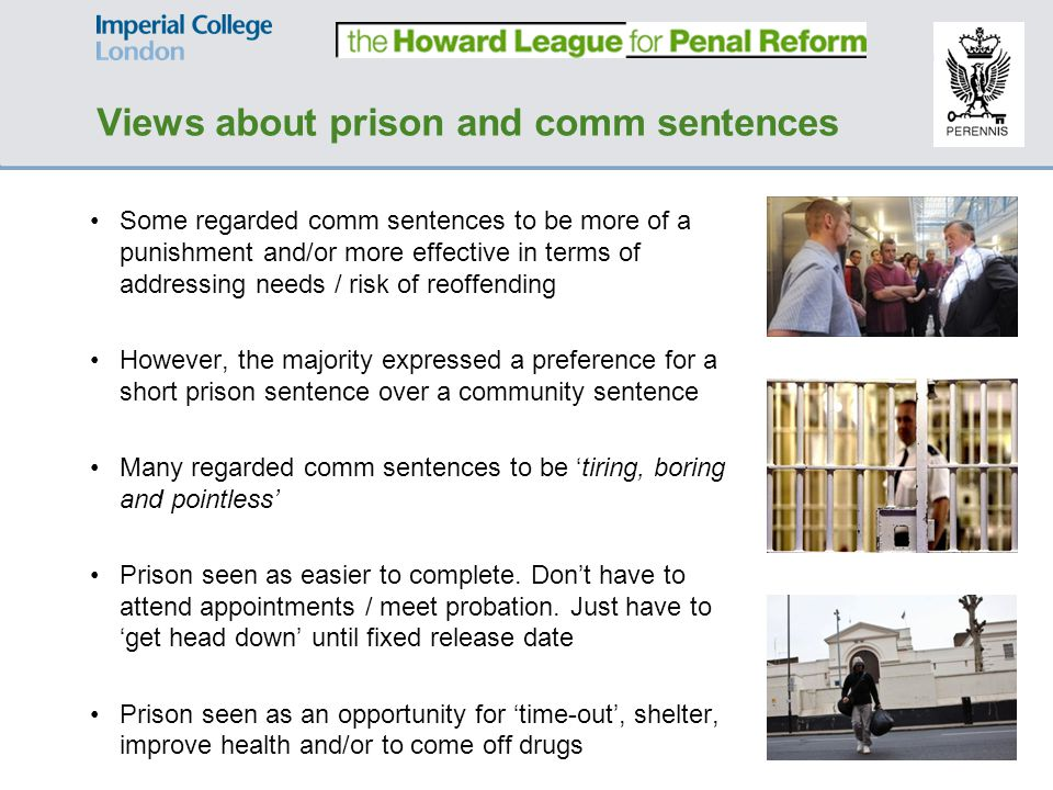 Some regarded comm sentences to be more of a punishment and/or more effective in terms of addressing needs / risk of reoffending However, the majority