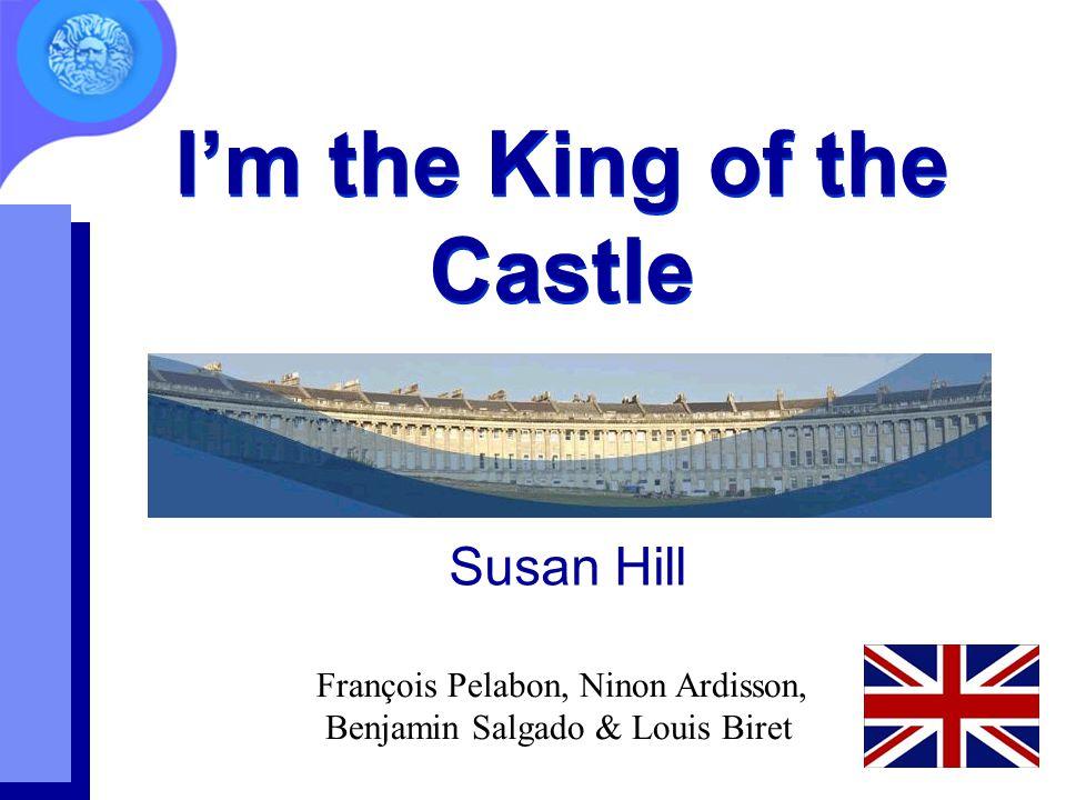 I'm the King of the Castle Susan Hill François Pelabon, Ninon Ardisson, Benjamin Salgado & Louis Biret