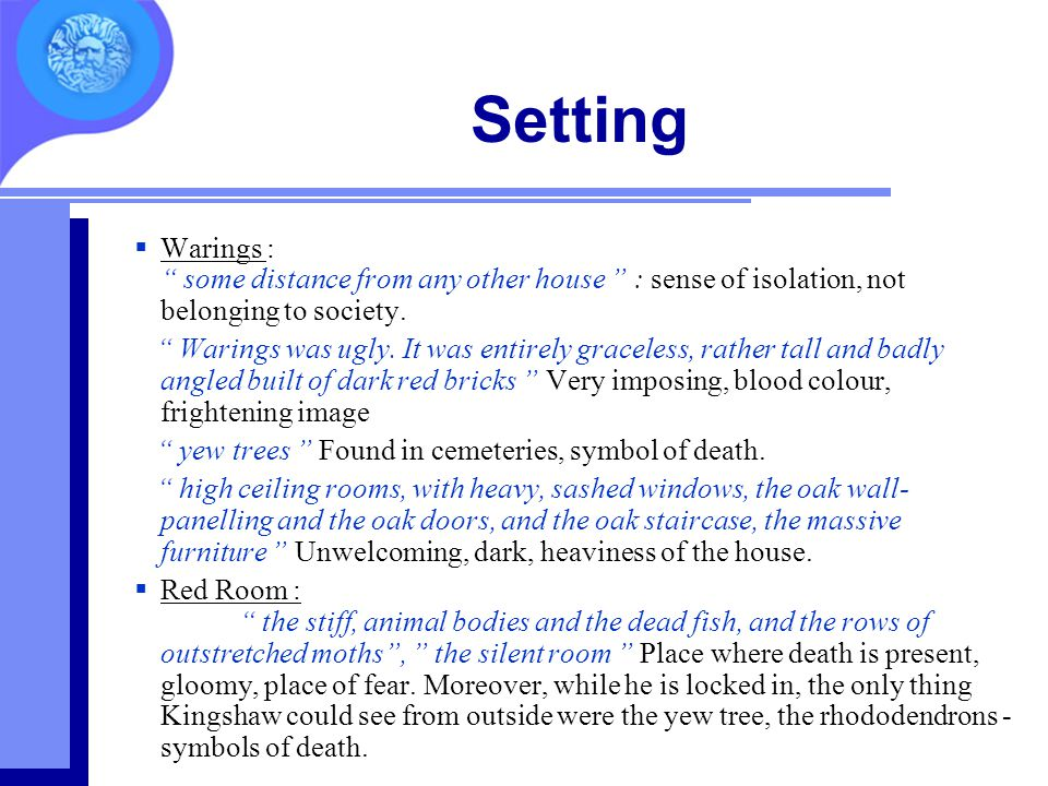"""Setting  Warings : """" some distance from any other house """" : sense of isolation, not belonging to society. """" Warings was ugly. It was entirely gracele"""