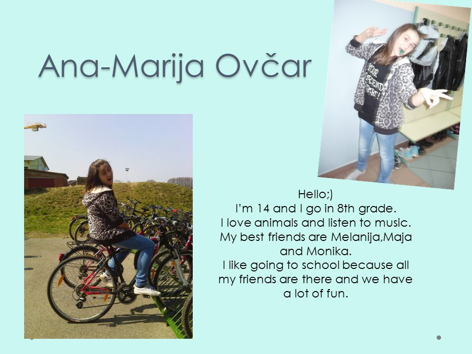 Melanija Vidović Hi;) I'm 14 years old and I go to the 8th grade.