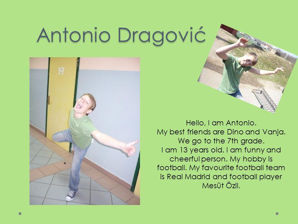 Antonio Dragović Hello, I am Antonio. My best friends are Dino and Vanja.