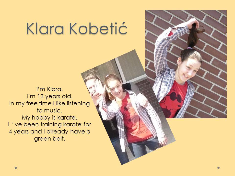 Klara Kobetić I'm Klara. I'm 13 years old. In my free time I like listening to music.