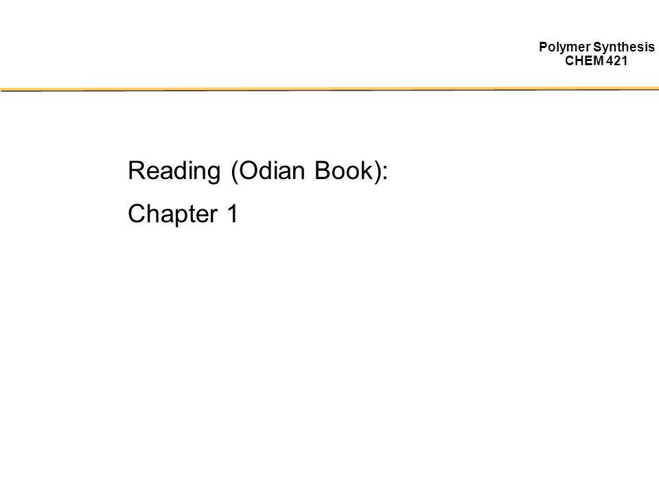 Polymer Synthesis CHEM 421 Reading (Odian Book): Chapter 1