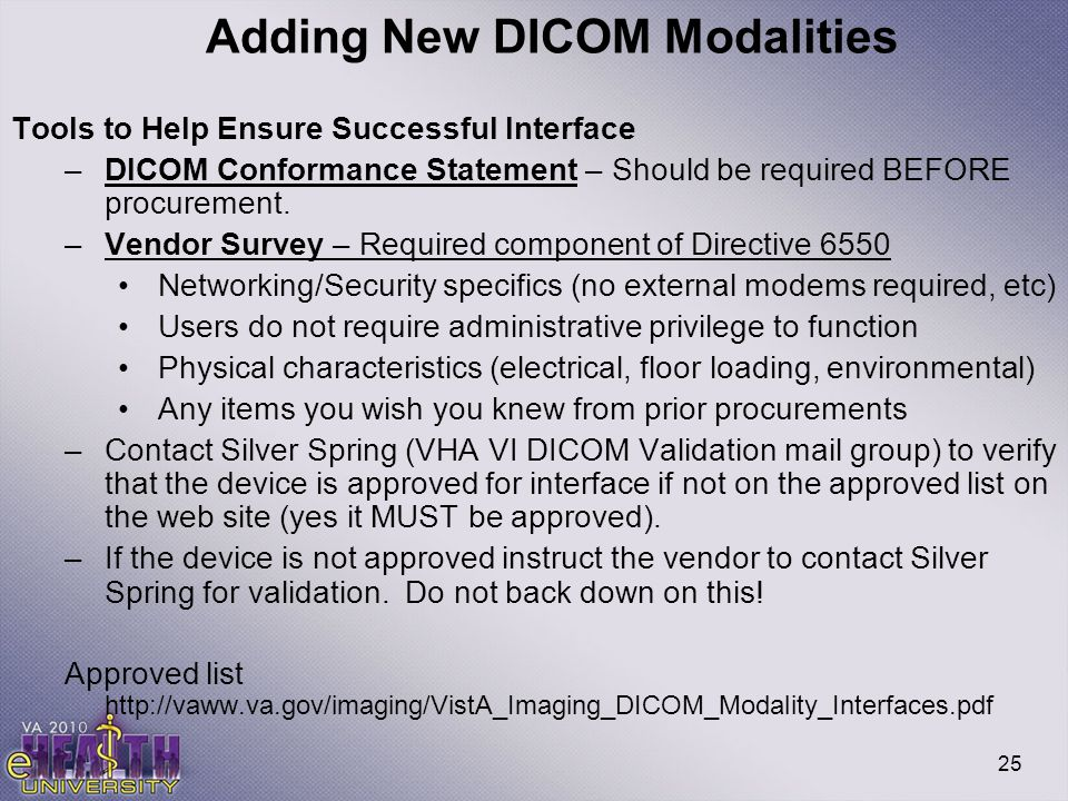 25 Adding New DICOM Modalities Tools to Help Ensure Successful Interface –DICOM Conformance Statement – Should be required BEFORE procurement. –Vendor