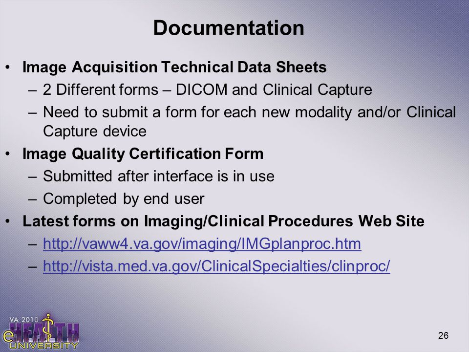 26 Documentation Image Acquisition Technical Data Sheets –2 Different forms – DICOM and Clinical Capture –Need to submit a form for each new modality