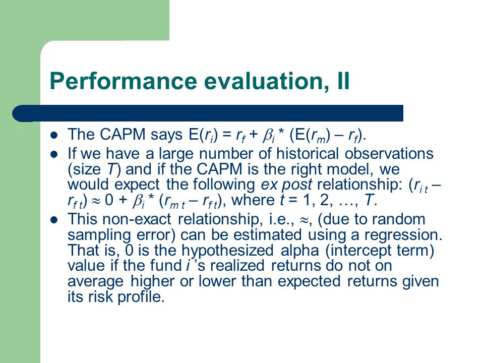 Performance evaluation, II The CAPM says E(r i ) = r f +  i * (E(r m ) – r f ).