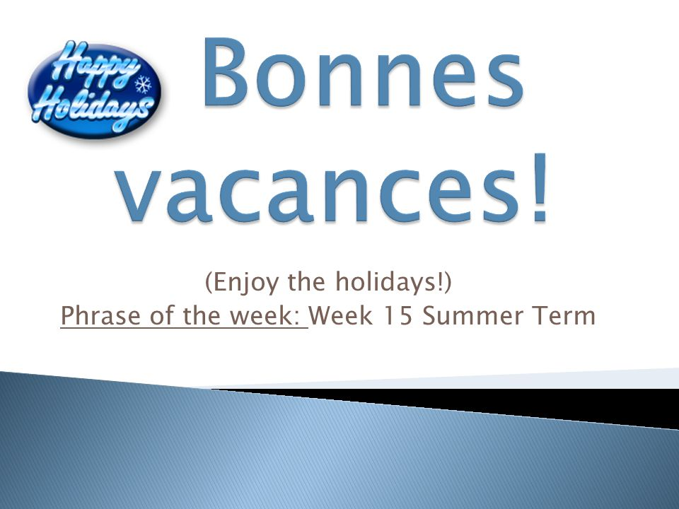 (Enjoy the holidays!) Phrase of the week: Week 15 Summer Term