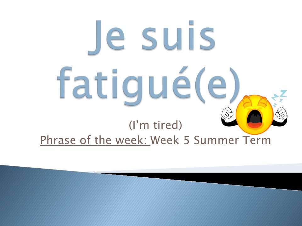 (I'm tired) Phrase of the week: Week 5 Summer Term