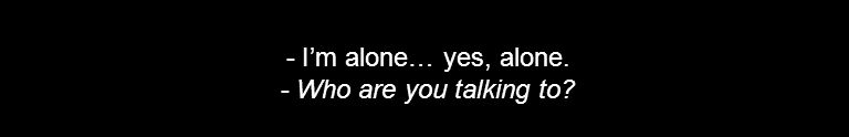 - I'm alone… yes, alone. - Who are you talking to?