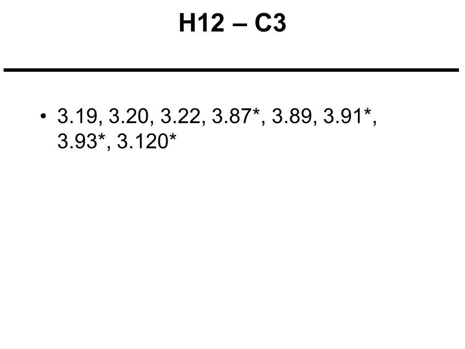 H12 – C3 3.19, 3.20, 3.22, 3.87*, 3.89, 3.91*, 3.93*, 3.120*