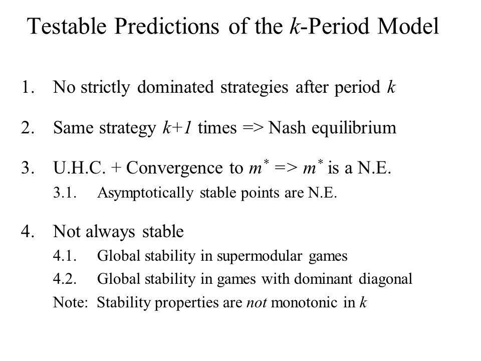 Testable Predictions of the k-Period Model 1.No strictly dominated strategies after period k 2.Same strategy k+1 times => Nash equilibrium 3.U.H.C.