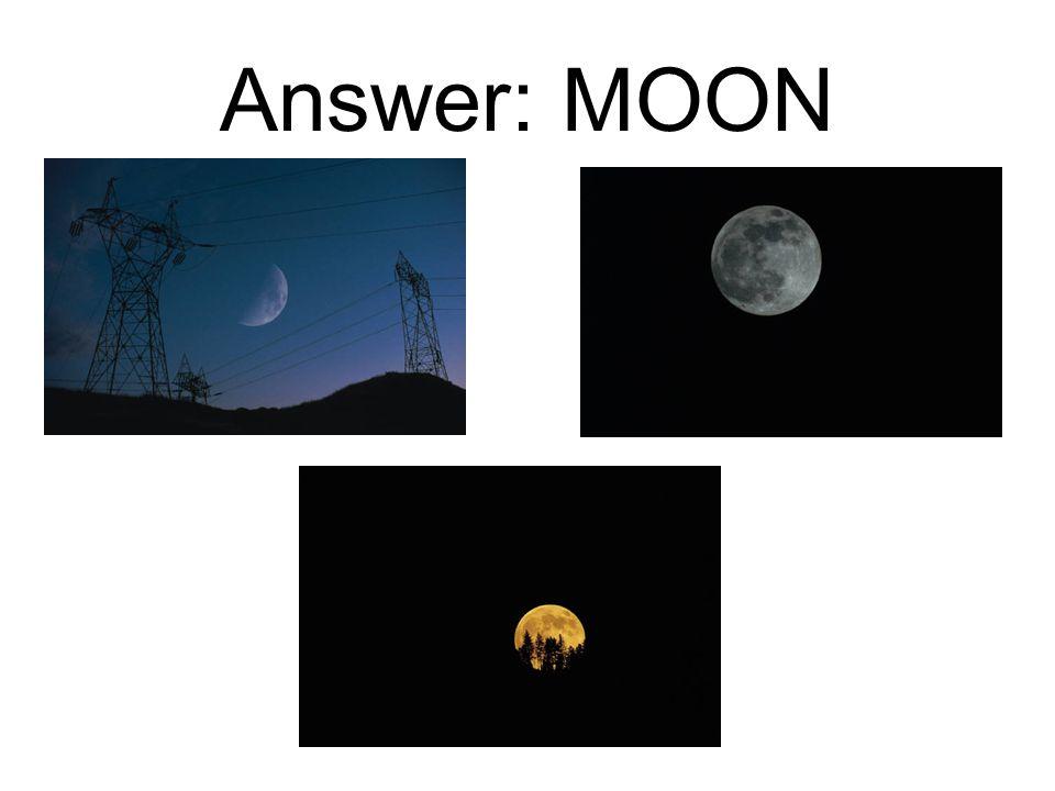 Answer: MOON