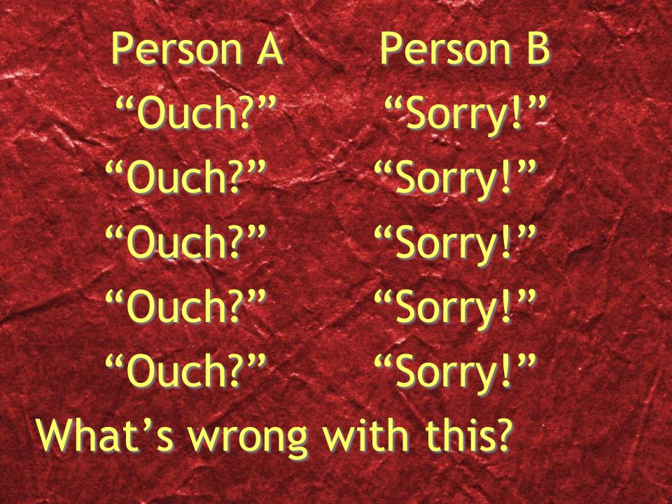 """Person APerson B """"Ouch?""""""""Sorry!"""" What's wrong with this? Person APerson B """"Ouch?""""""""Sorry!"""" What's wrong with this?"""