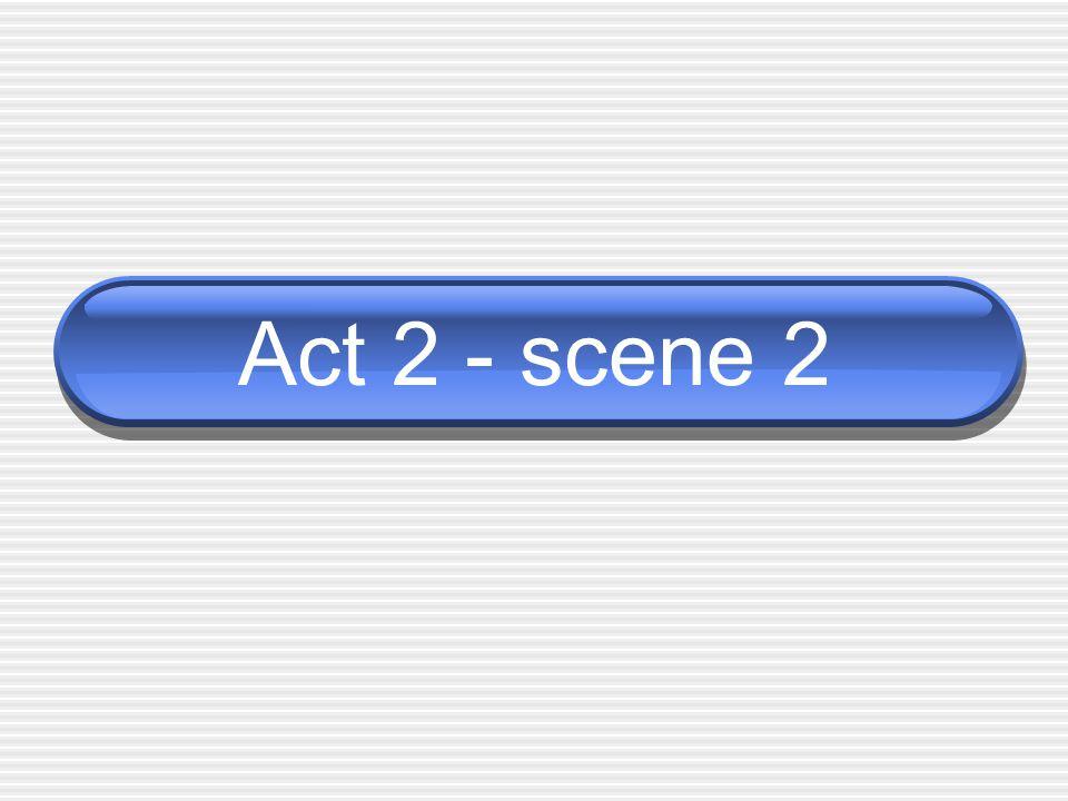 Act 2 - scene 2