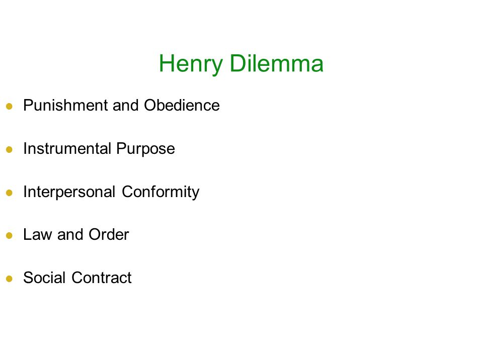 Henry Dilemma Punishment and Obedience Instrumental Purpose Interpersonal Conformity Law and Order Social Contract