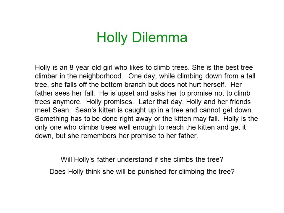 Holly Dilemma Holly is an 8-year old girl who likes to climb trees.
