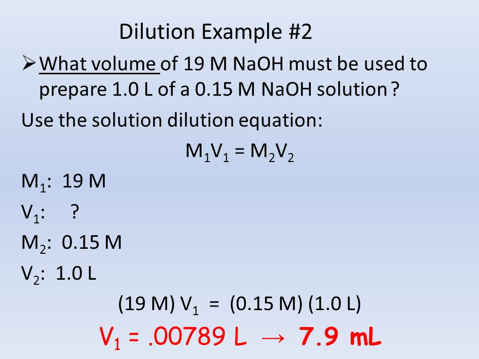 Dilution Example #2  What volume of 19 M NaOH must be used to prepare 1.0 L of a 0.15 M NaOH solution .