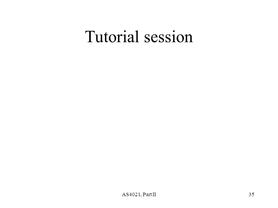 AS4021, Part II35 Tutorial session