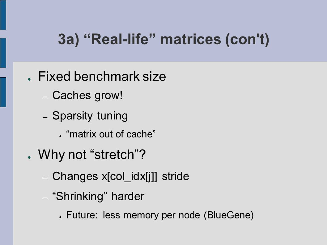 3a) Real-life matrices (con t) ● Fixed benchmark size – Caches grow.