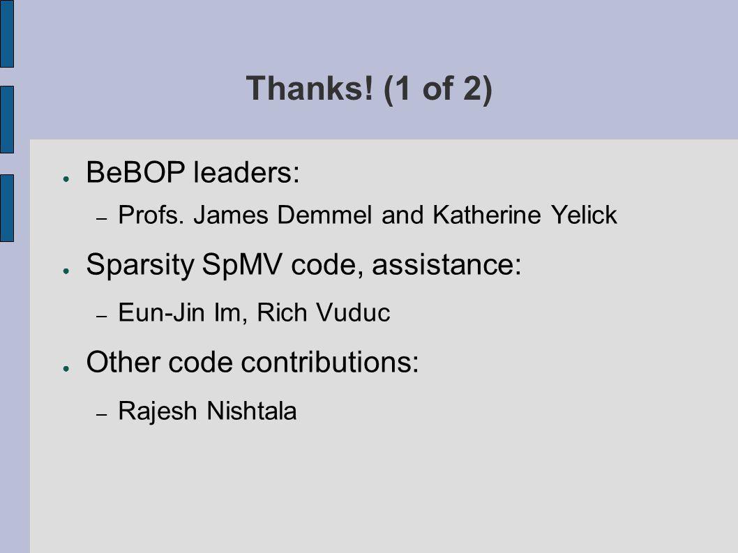 Thanks. (1 of 2) ● BeBOP leaders: – Profs.